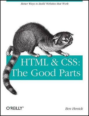 HTML and CSS: The Good Parts by Ben Henick