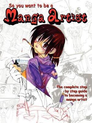 So You Want To Be A Manga Artist by Nicole, Pelham, Danielle, Pelham