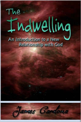 The Indwelling An Introduction To A New Relationship With God by James, Cardona