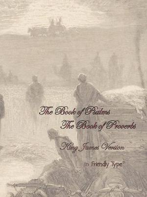 The Book of Psalms & The Book of Proverbs in Friendly Type(R) by David, Solomon