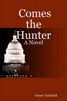 Comes the Hunter A Novel by James, Tannehill