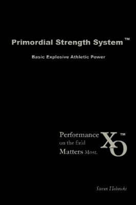 Primordial Strength System Basic Explosive Athletic Power by Steven Helmicki