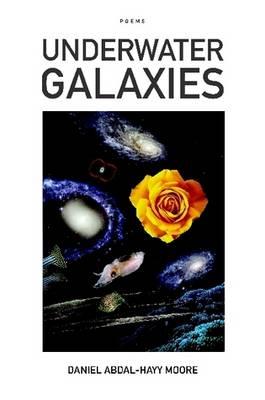 Underwater Galaxies / Poems by Daniel Abdal-Hayy Moore