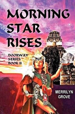 Morning Star Rises Doorway Series Book II by Merrilyn Grove