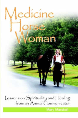 Medicine Horse Woman Lessons On Spirituality and Healing from an Animal Communicator by Mary Marshall