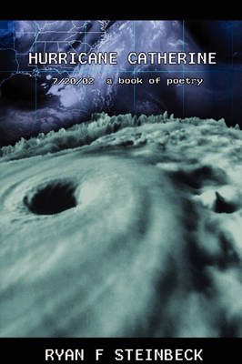 Hurricane Catherine A Book of Poetry by Ryan Fredric Steinbeck