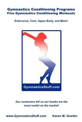 Gymnastics Conditioning Programs Five Conditioning Workouts! by Karen M. Goeller