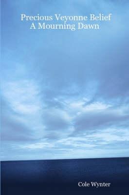 Precious Veyonne Belief A Mourning Dawn by Cole Wynter