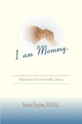 I am Mommy. by Susan Hughes