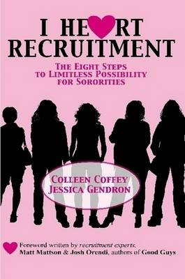 I Heart Recruitment The Eight Steps to Limitless Possibility for Sororities by Colleen Coffey, Jessica Gendron
