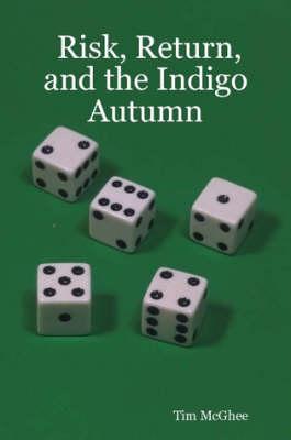 Risk, Return, and the Indigo Autumn by Tim McGhee