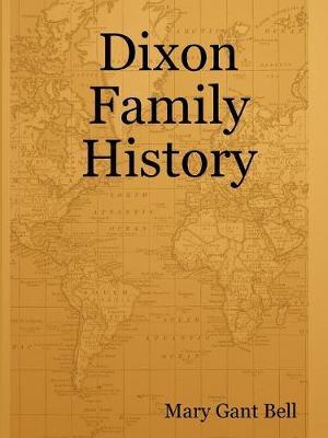 Dixon Family History by Mary Gant Bell