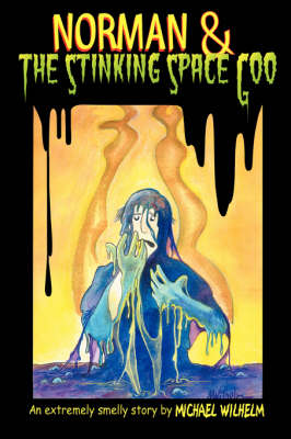 Norman & The Stinking Space Goo by Norman & The Stinking Space Goo Michael Wilhelm
