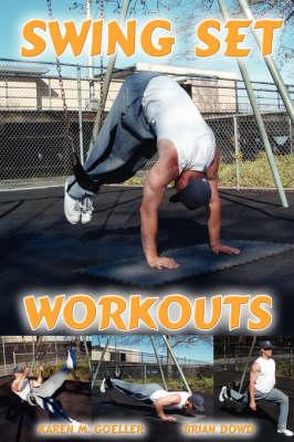 Swing Set Workouts by Karen M. Goeller, Brian Dowd