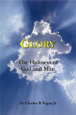 Glory: The Holiness of God and Man by Dr. Charles Vogan