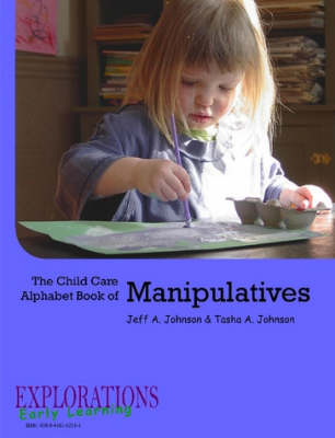 The Child Care Alphabet Book of Manipulatives by Tasha A Johnson, Jeff A Johnson