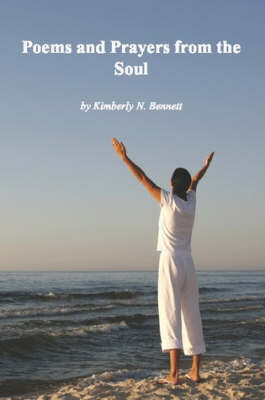 Poems and Prayers from the Soul by Kimberly N Bennett