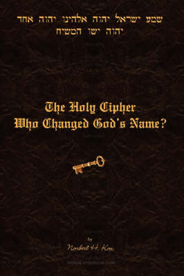 The Holy Cipher: Who Changed God's Name? by Norbert H. Kox