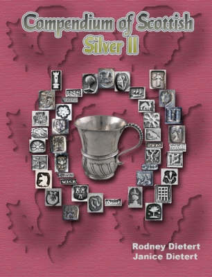Compendium of Scottish Silver II by Janice Dietert, Rodney Dietert