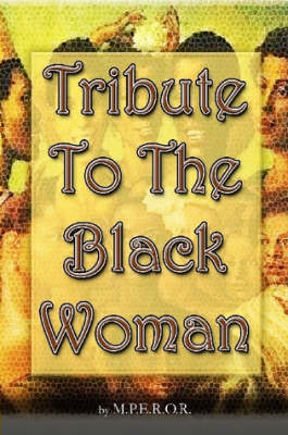 Tribute To The Black Woman by M.P.E.R.O.R.