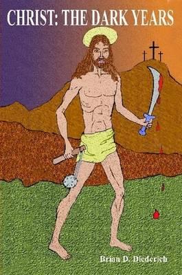 Christ: the Dark Years by brian diederich