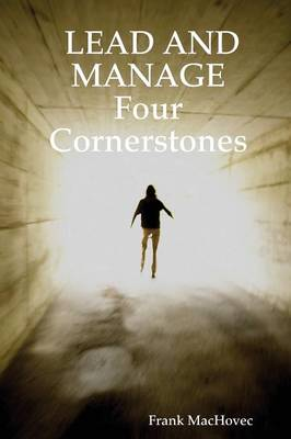 LEAD AND MANAGE Four Cornerstones by Frank MacHovec