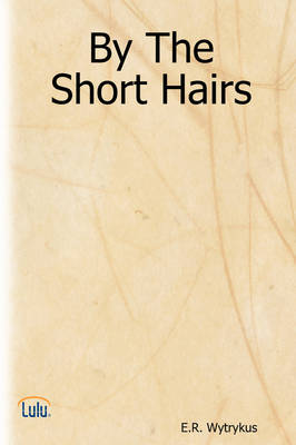 By The Short Hairs by E.R. Wytrykus