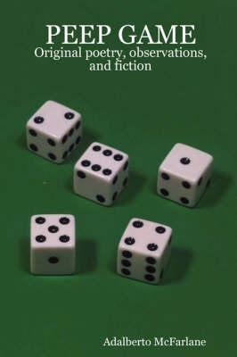 Peep Game: Original Poetry, Observations, and Fiction by Adalberto McFarlane
