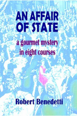 AN AFFAIR OF STATE: A Gourmet Mystery in Eight Courses by Robert Benedetti
