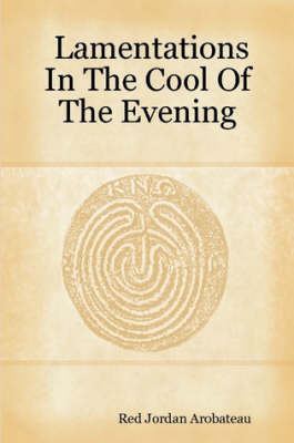 Lamentations In The Cool Of The Evening by Red Jordan Arobateau