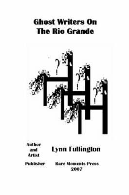 Ghost Writers on the Rio Grande by Lynn Fullington