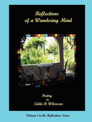 Reflections of a Wandering Mind by Eddie D. Wilcoxen
