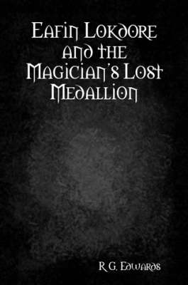 Eafin Lokdore and the Magician's Lost Medallion by R. G. Edwards