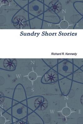 Sundry Short Stories by Richard R. Kennedy