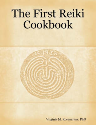 The First Reiki Cookbook by PhD, Virginia M. Rosencrans