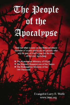 The People of the Apocalypse by www. btmi.org, Evangelist Larry E. Wolfe
