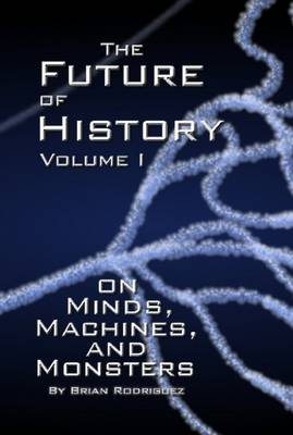 The Future of History Volume I by Brian Rodriguez