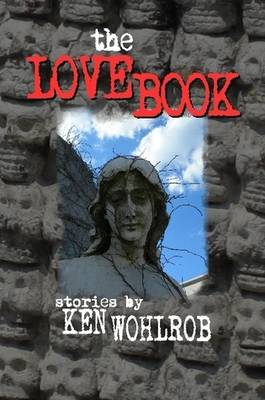 The Love Book by Ken Wohlrob
