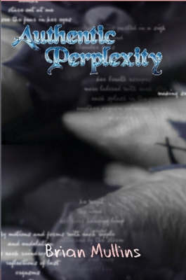 Authentic Perplexity by Brian Mullins