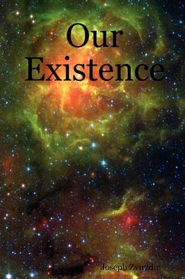 Our Existence by Joseph Zvirzdin