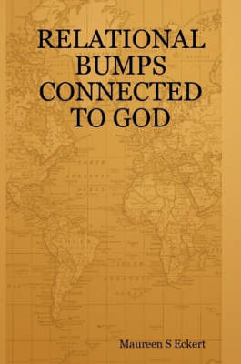 Relational Bumps Connected to God by Maureen S Eckert