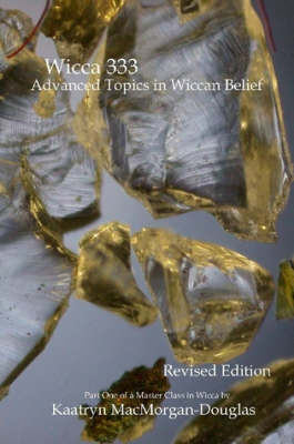 Wicca 333: Advanced Topics in Wiccan Belief by Kaatryn MacMorgan-Douglas
