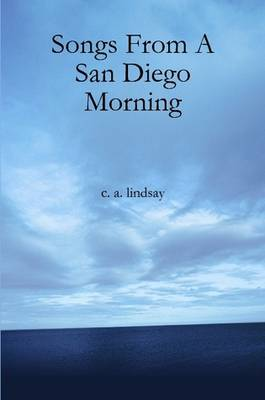 Songs From A San Diego Morning by C. A. Lindsay