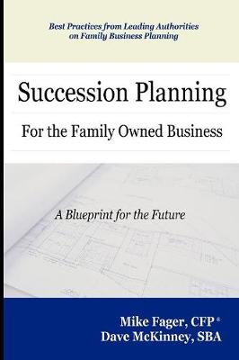 Succession Planning for the Family Owned Business by Mike, CFP Fager, Dave, SBA McKinney