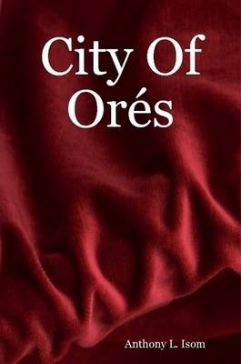City Of Ores by Anthony L. Isom