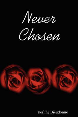 Never Chosen by Kerline Dieudonne
