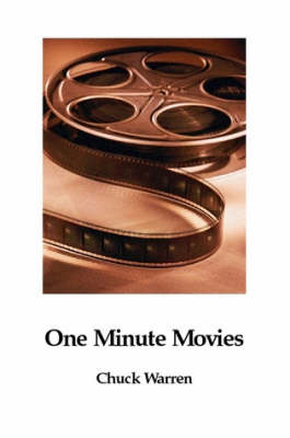 One Minute Movies by Chuck Warren