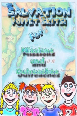 Salvation Puppet Skits for Missions & Outreaches! by Andriea Chenot