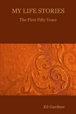 MY LIFE STORIES - The First Fifty Years by Ed Gardner