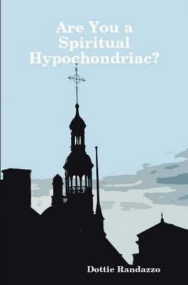 Are You a Spiritual Hypochondriac? by Dottie Randazzo